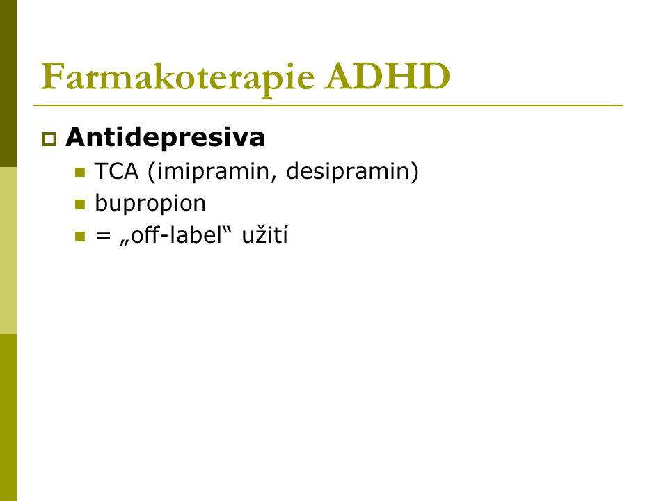 "Farmakoterapie ADHD  Antidepresiva TCA (imipramin, desipramin) bupropion = ""off-label užití"