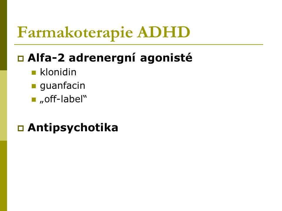 "Farmakoterapie ADHD  Alfa-2 adrenergní agonisté klonidin guanfacin ""off-label  Antipsychotika"