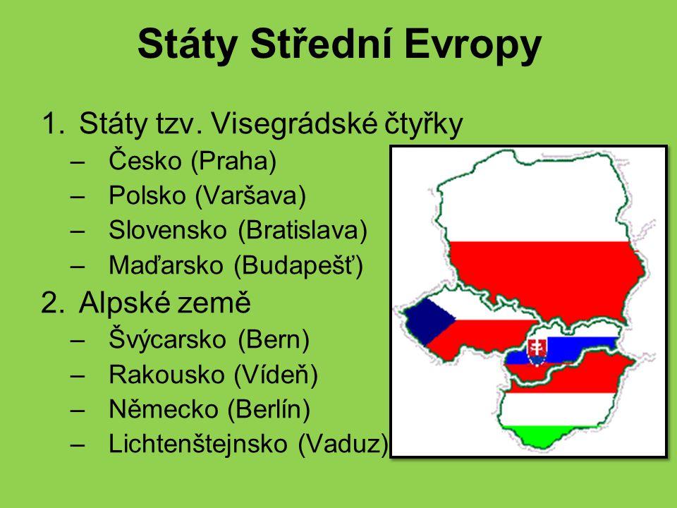 Státy Střední Evropy 1.Státy tzv. Visegrádské čtyřky –Česko (Praha) –Polsko (Varšava) –Slovensko (Bratislava) –Maďarsko (Budapešť) 2.Alpské země –Švýc