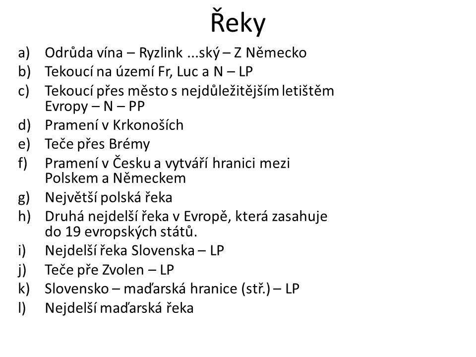 Řeky a)Odrůda vína – Ryzlink...ský – Z Německo b)Tekoucí na území Fr, Luc a N – LP c)Tekoucí přes město s nejdůležitějším letištěm Evropy – N – PP d)Pramení v Krkonoších e)Teče přes Brémy f)Pramení v Česku a vytváří hranici mezi Polskem a Německem g)Největší polská řeka h)Druhá nejdelší řeka v Evropě, která zasahuje do 19 evropských států.