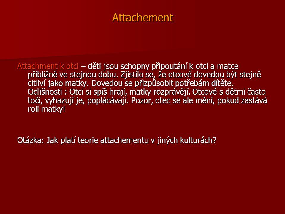 Attachement Attachment k otci – děti jsou schopny připoutání k otci a matce přibližně ve stejnou dobu. Zjistilo se, že otcové dovedou být stejně citli