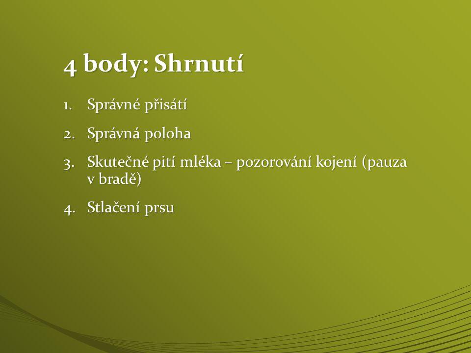 4 body: Shrnutí 1.Správné přisátí 2.Správná poloha 3.Skutečné pití mléka – pozorování kojení (pauza v bradě) 4.Stlačení prsu