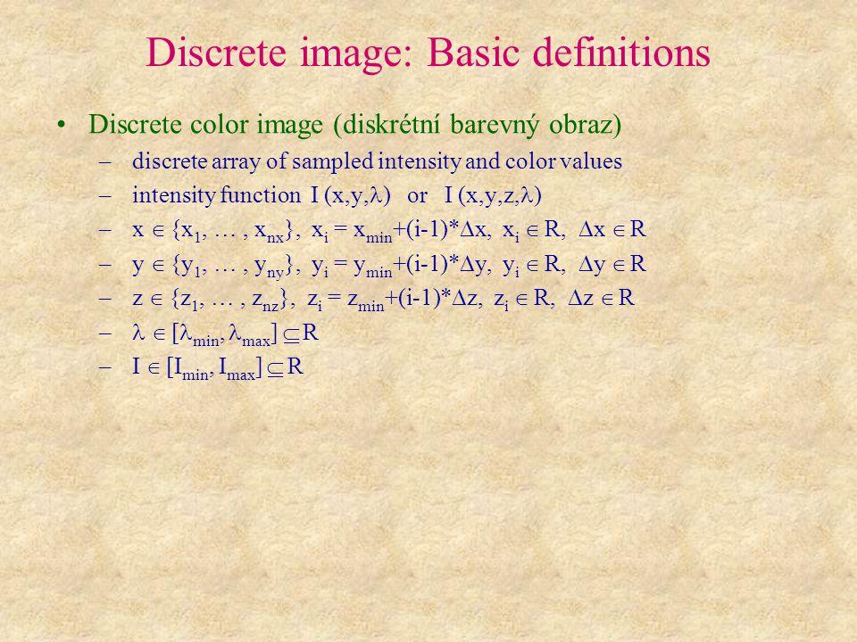 Discrete image: Basic definitions Discrete color image (diskrétní barevný obraz) – discrete array of sampled intensity and color values – intensity fu