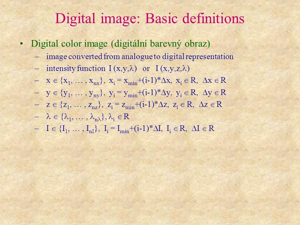 Digital image: Basic definitions Digital color image (digitální barevný obraz) – image converted from analogue to digital representation – intensity f