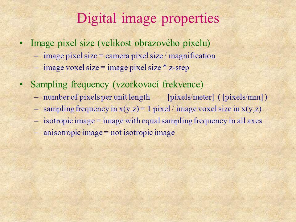 Digital image properties Image pixel size (velikost obrazového pixelu) –image pixel size = camera pixel size / magnification –image voxel size = image