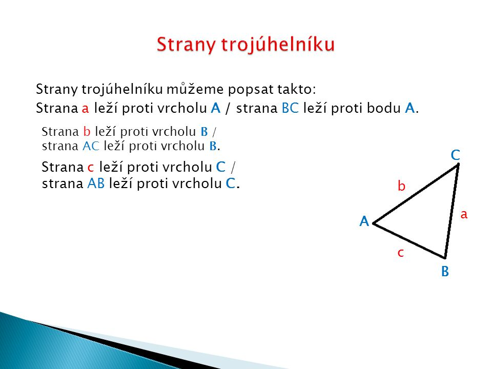Strany trojúhelníku můžeme popsat takto: Strana a leží proti vrcholu A / strana BC leží proti bodu A. Strana b leží proti vrcholu B / strana AC leží p