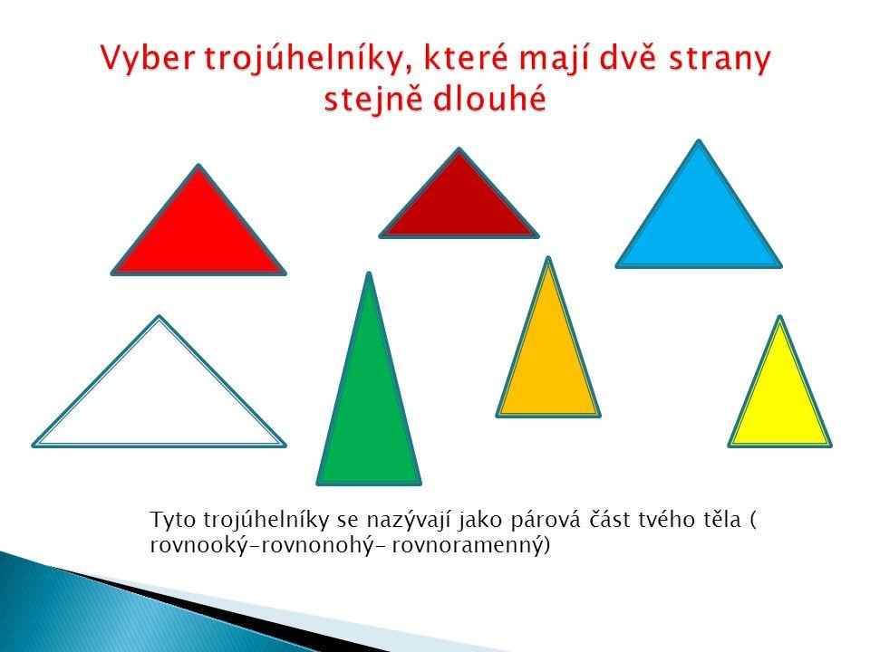 Tyto trojúhelníky se nazývají jako párová část tvého těla ( rovnooký-rovnonohý- rovnoramenný)