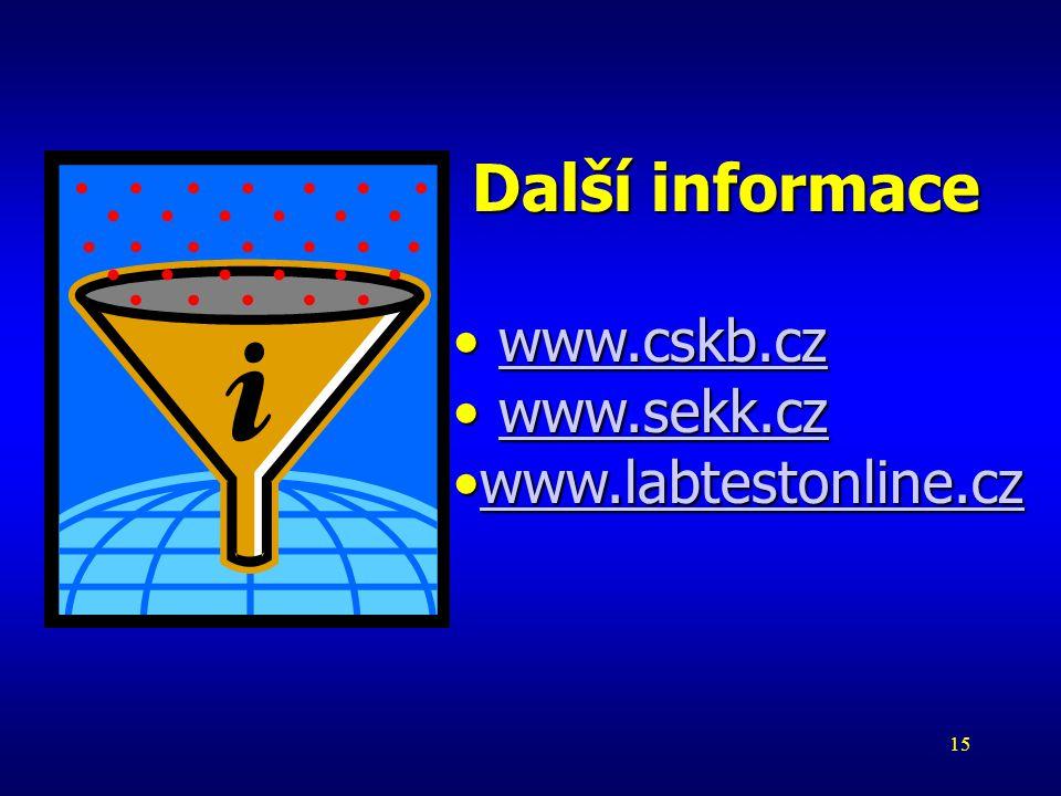 15 Další informace Další informace www.cskb.cz www.cskb.czwww.cskb.cz www.sekk.cz www.sekk.czwww.sekk.cz www.labtestonline.czwww.labtestonline.czwww.l