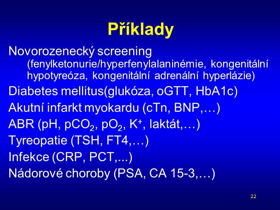 22 Příklady Novorozenecký screening (fenylketonurie/hyperfenylalaninémie, kongenitální hypotyreóza, kongenitální adrenální hyperlázie) Diabetes mellit