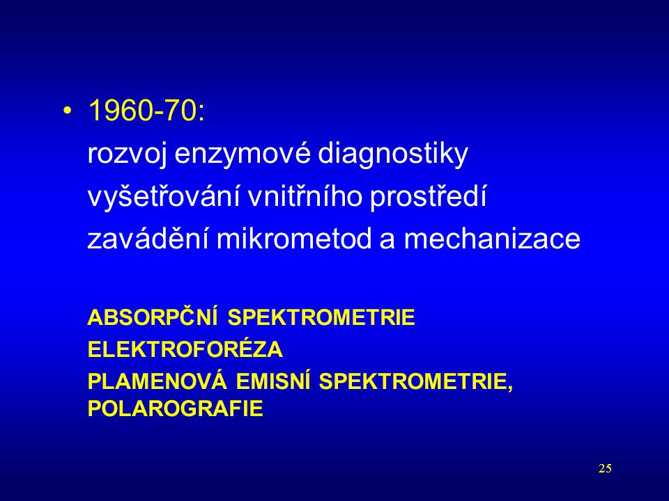 25 1960-70: rozvoj enzymové diagnostiky vyšetřování vnitřního prostředí zavádění mikrometod a mechanizace ABSORPČNÍ SPEKTROMETRIE ELEKTROFORÉZA PLAMEN