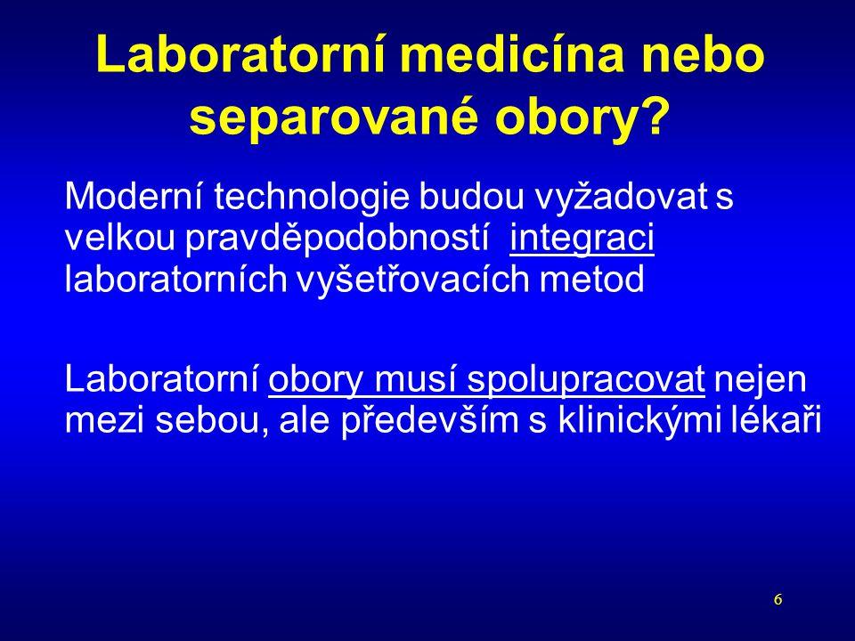 6 Laboratorní medicína nebo separované obory? Moderní technologie budou vyžadovat s velkou pravděpodobností integraci laboratorních vyšetřovacích meto