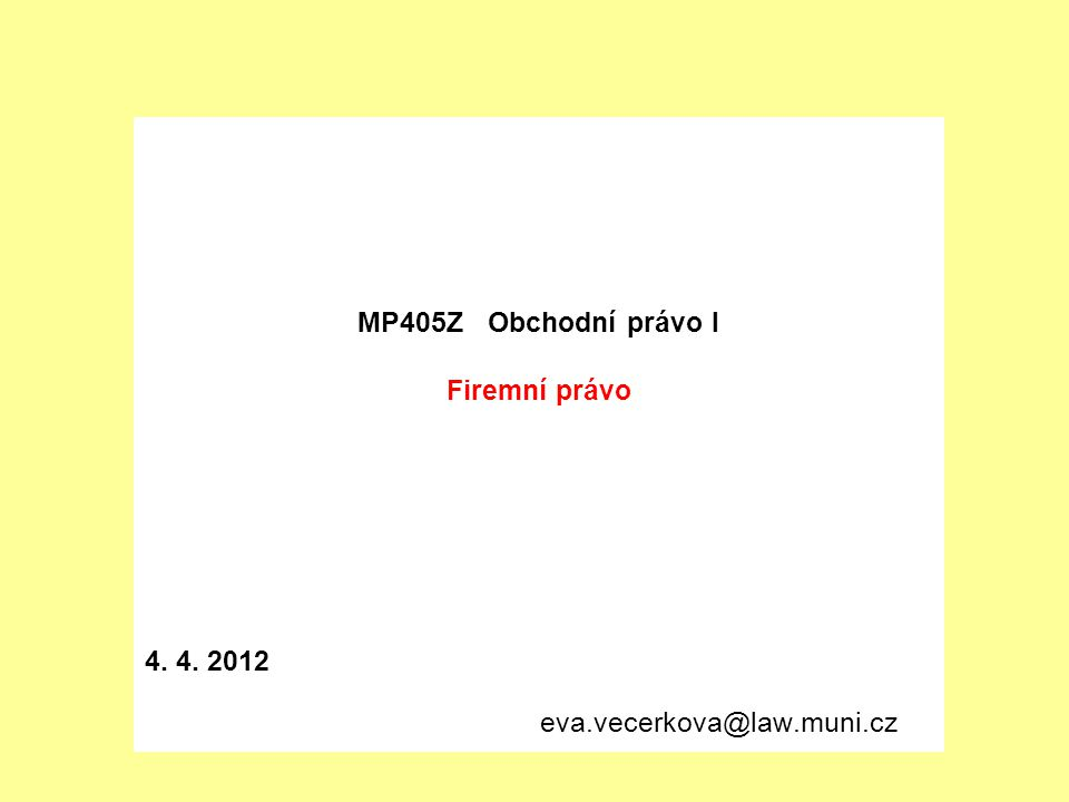 MP405Z Obchodní právo I Firemní právo 4. 4. 2012 eva.vecerkova@law.muni.cz