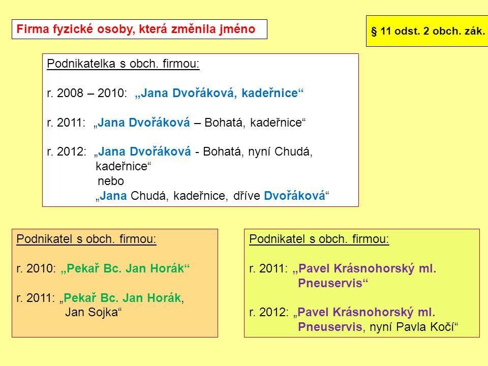 """Firma fyzické osoby, která změnila jméno § 11 odst. 2 obch. zák. Podnikatel s obch. firmou: r. 2010: """"Pekař Bc. Jan Horák"""" r. 2011: """"Pekař Bc. Jan Hor"""