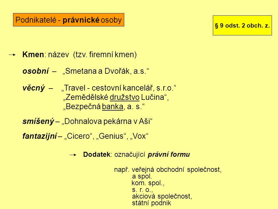 """Podnikatelé - právnické osoby Kmen: název (tzv. firemní kmen) osobní – """"Smetana a Dvořák, a.s."""" věcný – """"Travel - cestovní kancelář, s.r.o."""" """"Zeměděls"""