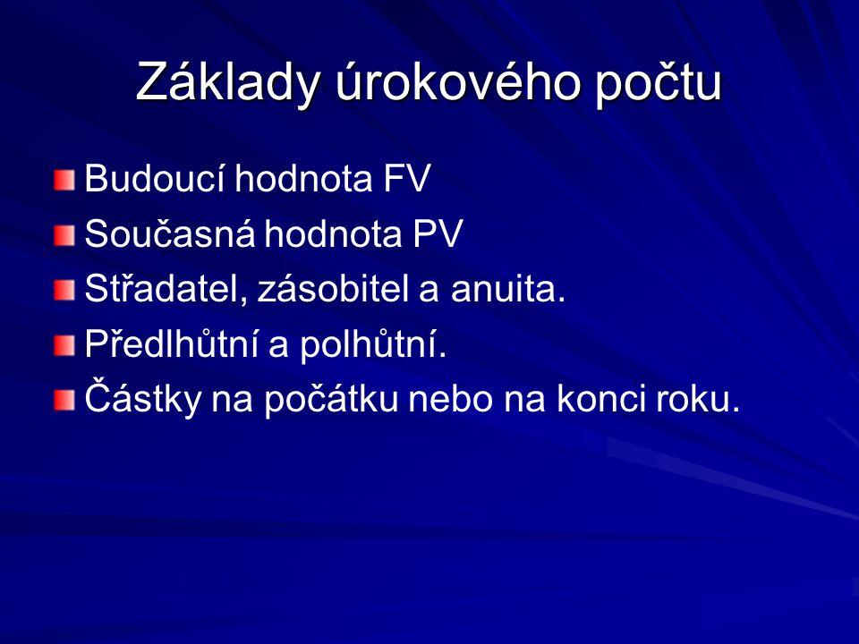 Budoucí hodnota FV Současná hodnota PV Střadatel, zásobitel a anuita.