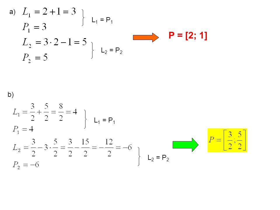 a) L 1 = P 1 L 2 = P 2 P = [2; 1] b) L 1 = P 1 L 2 = P 2