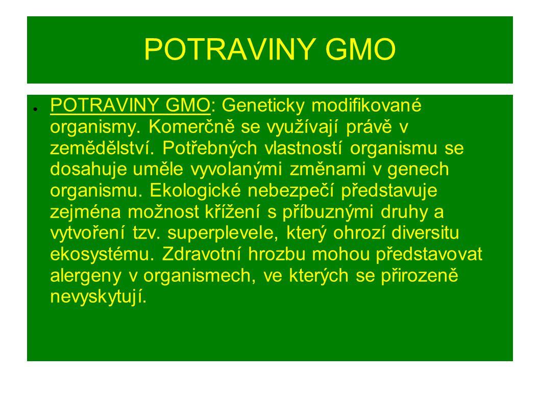 POTRAVINY GMO ● POTRAVINY GMO: Geneticky modifikované organismy.