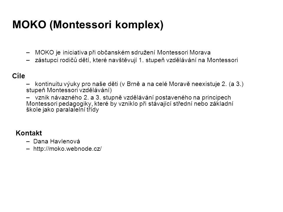 MOKO (Montessori komplex) – MOKO je iniciativa při občanském sdružení Montessori Morava – zástupci rodičů dětí, které navštěvují 1. stupeň vzdělávání