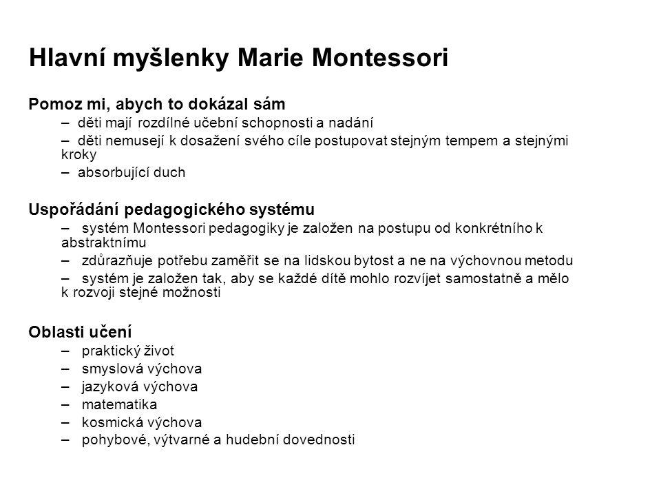 Hlavní myšlenky Marie Montessori Pomoz mi, abych to dokázal sám – děti mají rozdílné učební schopnosti a nadání – děti nemusejí k dosažení svého cíle