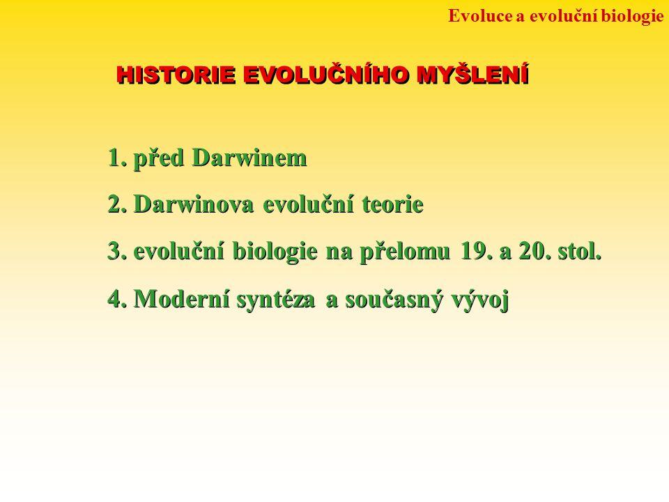 Evoluce a evoluční biologie HISTORIE EVOLUČNÍHO MYŠLENÍ 1. před Darwinem 2. Darwinova evoluční teorie 3. evoluční biologie na přelomu 19. a 20. stol.