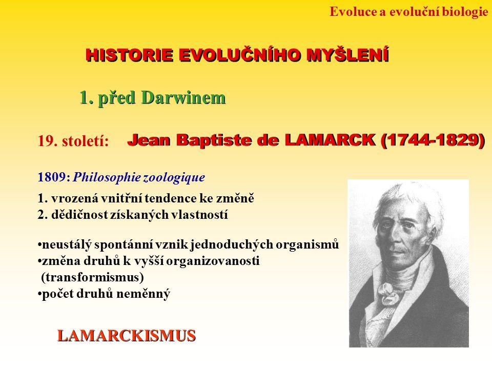 Evoluce a evoluční biologie HISTORIE EVOLUČNÍHO MYŠLENÍ 1. před Darwinem 19. století: Jean Baptiste de LAMARCK (1744-1829) 1809: Philosophie zoologiqu