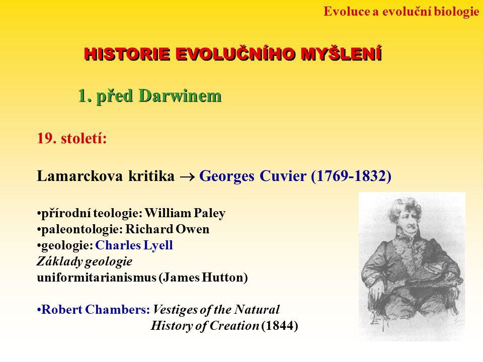 Evoluce a evoluční biologie HISTORIE EVOLUČNÍHO MYŠLENÍ 1. před Darwinem 19. století: Lamarckova kritika  Georges Cuvier (1769-1832) přírodní teologi