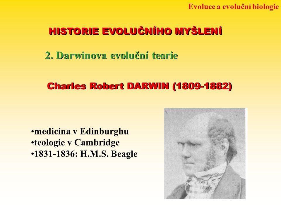 Evoluce a evoluční biologie HISTORIE EVOLUČNÍHO MYŠLENÍ 2. Darwinova evoluční teorie Charles Robert DARWIN (1809-1882) medicína v Edinburghu teologie
