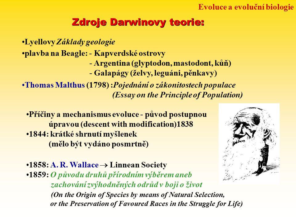 Evoluce a evoluční biologie Zdroje Darwinovy teorie: Lyellovy Základy geologie plavba na Beagle: - Kapverdské ostrovy - Argentina (glyptodon, mastodon