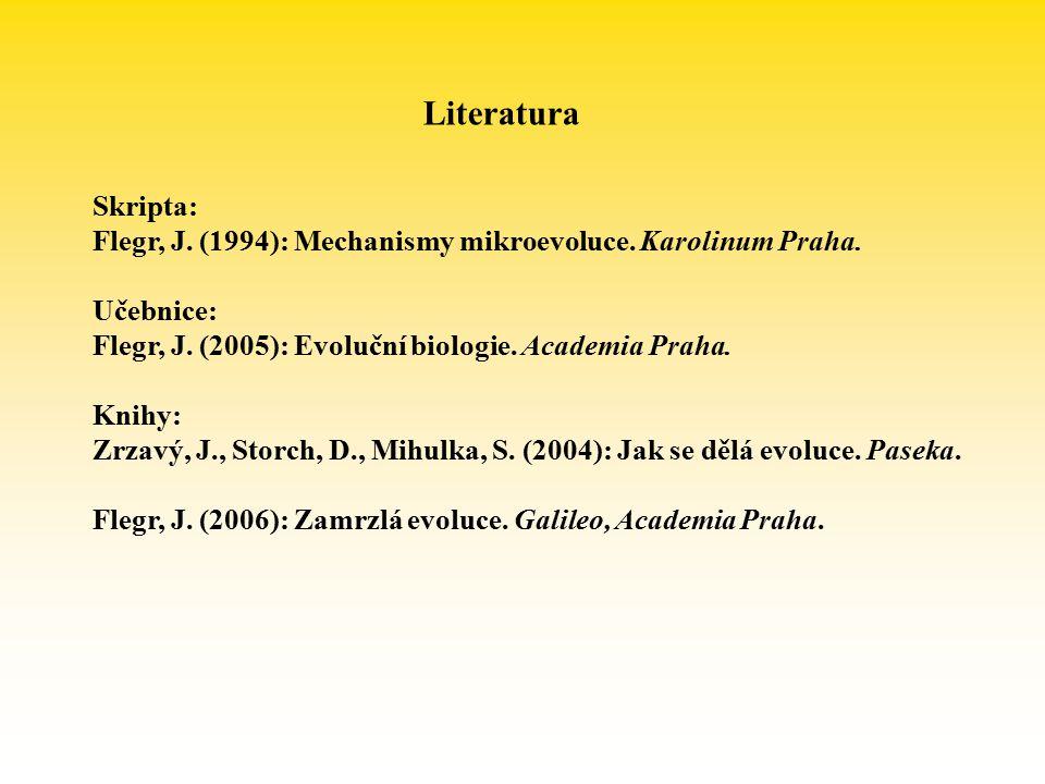 Skripta: Flegr, J. (1994): Mechanismy mikroevoluce. Karolinum Praha. Učebnice: Flegr, J. (2005): Evoluční biologie. Academia Praha. Knihy: Zrzavý, J.,