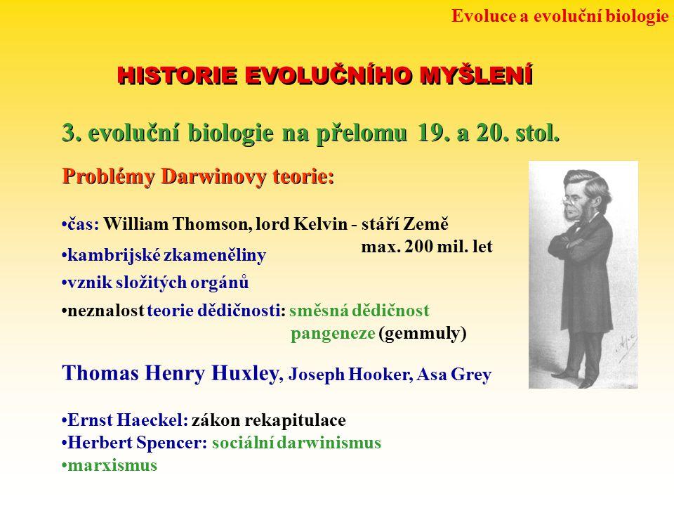 Evoluce a evoluční biologie HISTORIE EVOLUČNÍHO MYŠLENÍ 3. evoluční biologie na přelomu 19. a 20. stol. Problémy Darwinovy teorie: čas: William Thomso