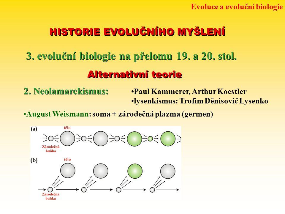 Evoluce a evoluční biologie HISTORIE EVOLUČNÍHO MYŠLENÍ 3. evoluční biologie na přelomu 19. a 20. stol. Alternativní teorie 2. Neolamarckismus: Paul K