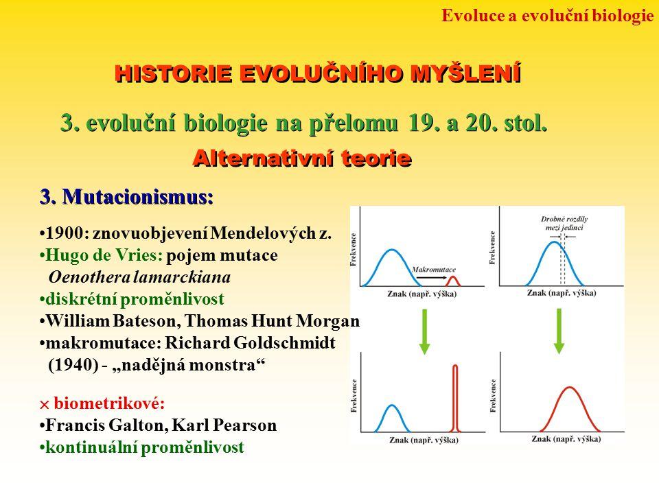 Evoluce a evoluční biologie HISTORIE EVOLUČNÍHO MYŠLENÍ 3. evoluční biologie na přelomu 19. a 20. stol. Alternativní teorie 3. Mutacionismus: 1900: zn