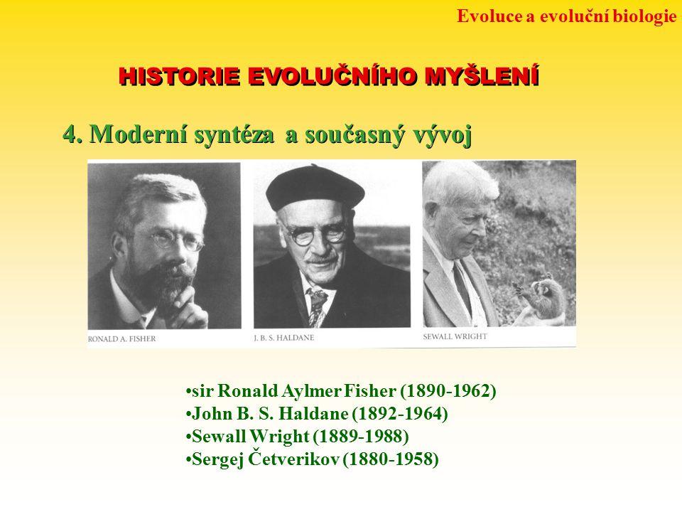 Evoluce a evoluční biologie HISTORIE EVOLUČNÍHO MYŠLENÍ 4. Moderní syntéza a současný vývoj sir Ronald Aylmer Fisher (1890-1962) John B. S. Haldane (1