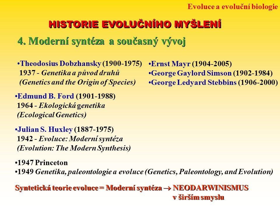 Evoluce a evoluční biologie HISTORIE EVOLUČNÍHO MYŠLENÍ 4. Moderní syntéza a současný vývoj Theodosius Dobzhansky (1900-1975) 1937 - Genetika a původ