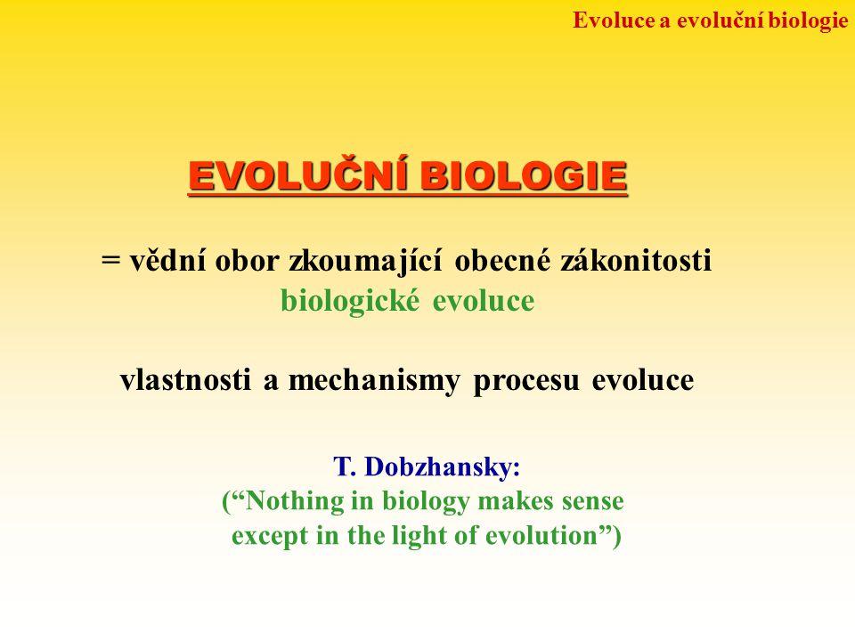 EVOLUČNÍ BIOLOGIE = vědní obor zkoumající obecné zákonitosti biologické evoluce vlastnosti a mechanismy procesu evoluce Evoluce a evoluční biologie T.