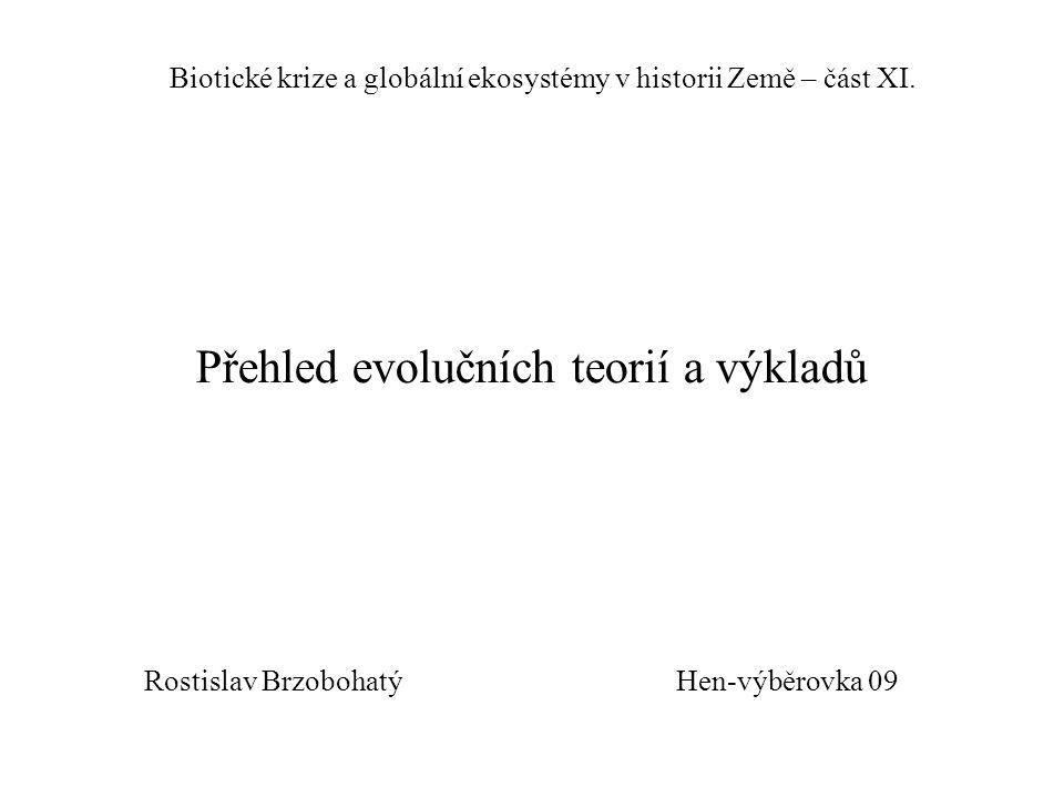Hen-výběrovka 09 Biotické krize a globální ekosystémy v historii Země – část XI. Přehled evolučních teorií a výkladů Rostislav Brzobohatý