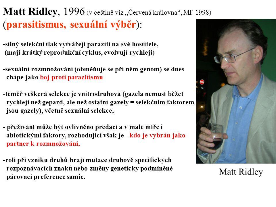 """Matt Ridley Matt Ridley, 1996 (v češtině viz """"Červená královna"""", MF 1998) (parasitismus, sexuální výběr): -silný selekční tlak vytvářejí paraziti na s"""