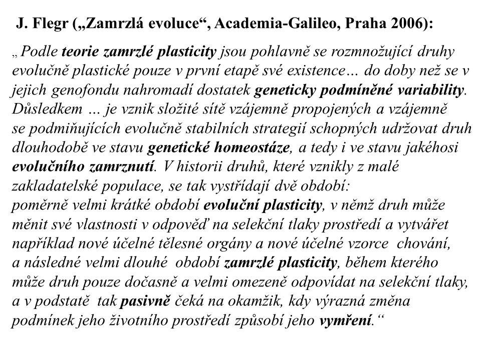"""J. Flegr (""""Zamrzlá evoluce"""", Academia-Galileo, Praha 2006): """" Podle teorie zamrzlé plasticity jsou pohlavně se rozmnožující druhy evolučně plastické p"""