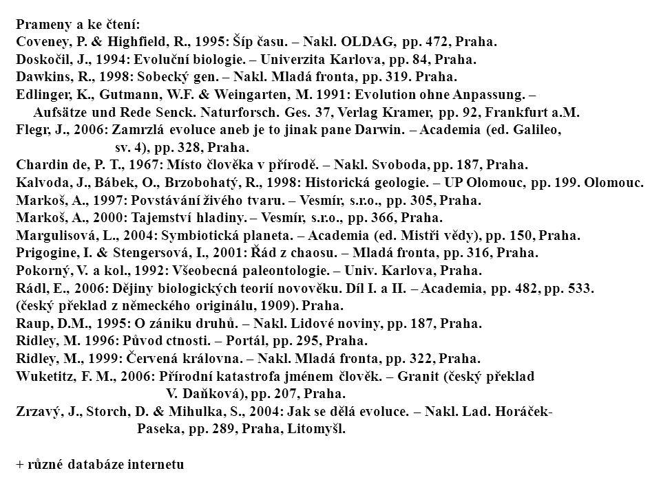 Prameny a ke čtení: Coveney, P. & Highfield, R., 1995: Šíp času. – Nakl. OLDAG, pp. 472, Praha. Doskočil, J., 1994: Evoluční biologie. – Univerzita Ka