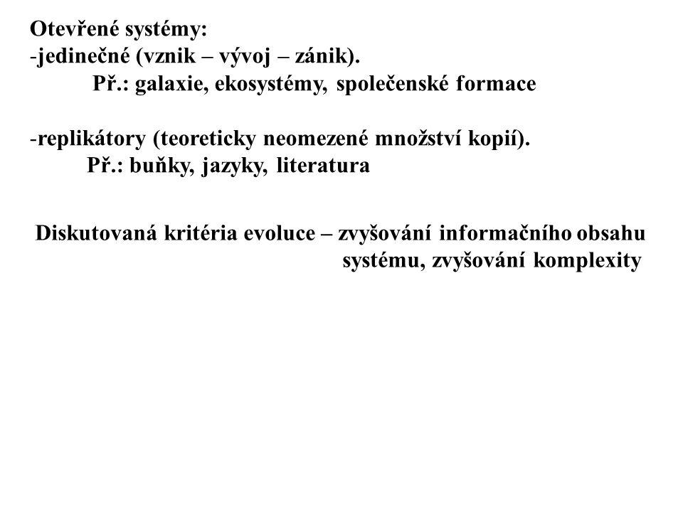 Otevřené systémy: -jedinečné (vznik – vývoj – zánik). Př.: galaxie, ekosystémy, společenské formace -replikátory (teoreticky neomezené množství kopií)