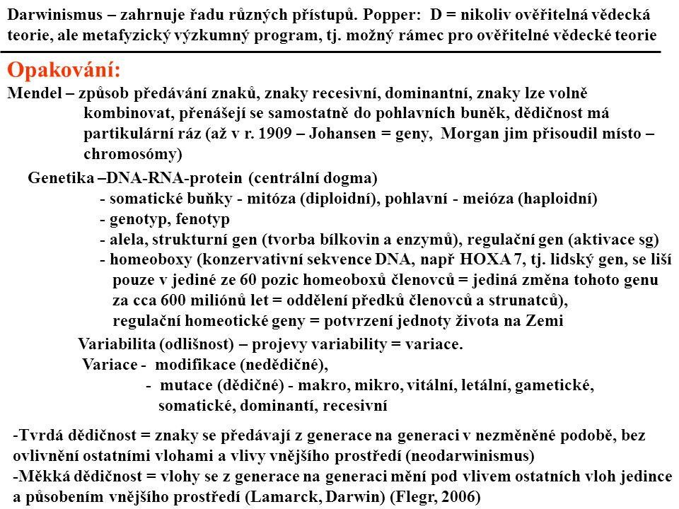 Opakování: Mendel – způsob předávání znaků, znaky recesivní, dominantní, znaky lze volně kombinovat, přenášejí se samostatně do pohlavních buněk, dědičnost má partikulární ráz (až v r.