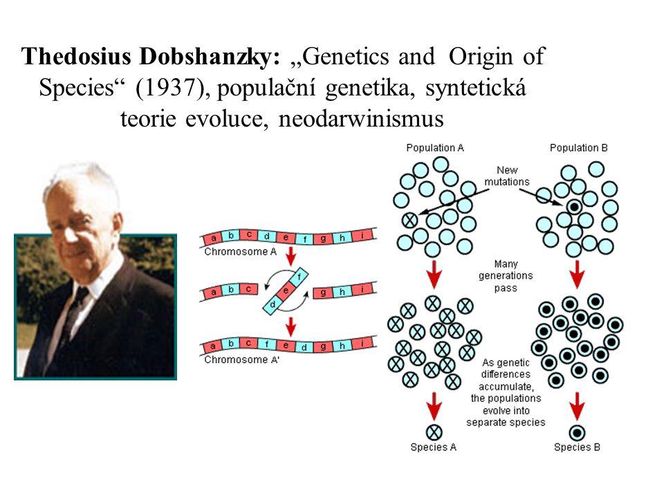 "Thedosius Dobshanzky: ""Genetics and Origin of Species"" (1937), populační genetika, syntetická teorie evoluce, neodarwinismus"