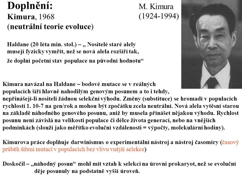"""Doplnění: Kimura, 1968 (neutrální teorie evoluce) Haldane (20 léta min. stol.) – """" Nositelé staré alely musejí fyzicky vymřít, než se nová alela rozší"""