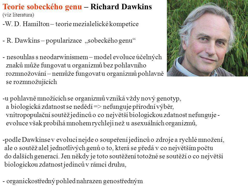"Teorie sobeckého genu – Richard Dawkins (viz literatura) -W. D. Hamilton – teorie mezialelické kompetice - R. Dawkins – popularizace ""sobeckého genu"""