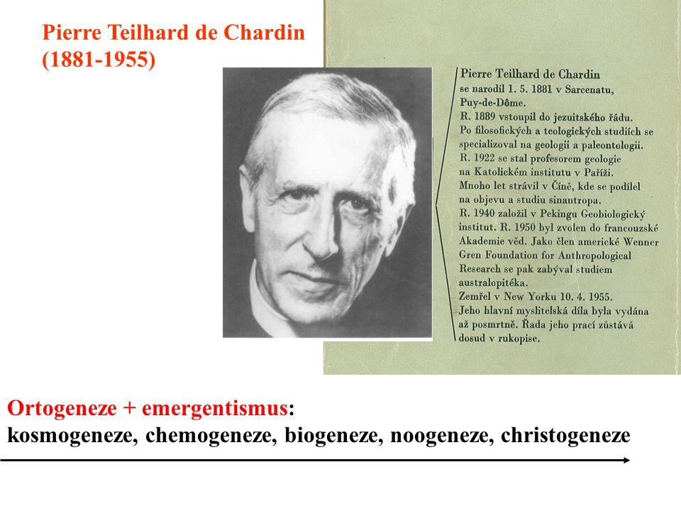 Pierre Teilhard de Chardin (1881-1955) Ortogeneze + emergentismus: kosmogeneze, chemogeneze, biogeneze, noogeneze, christogeneze