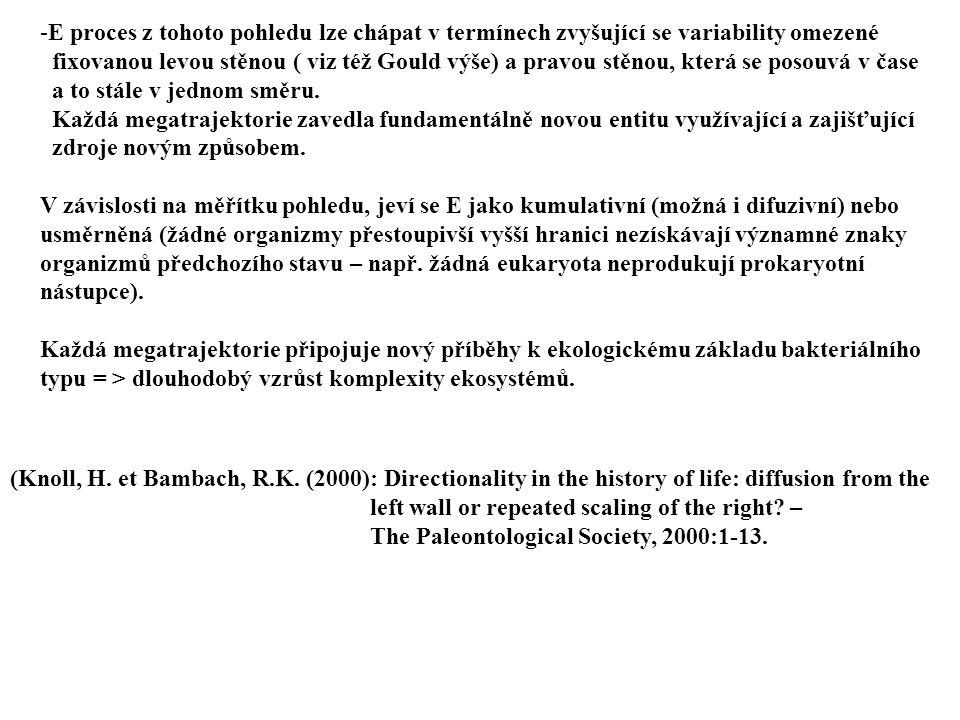 -E proces z tohoto pohledu lze chápat v termínech zvyšující se variability omezené fixovanou levou stěnou ( viz též Gould výše) a pravou stěnou, která se posouvá v čase a to stále v jednom směru.