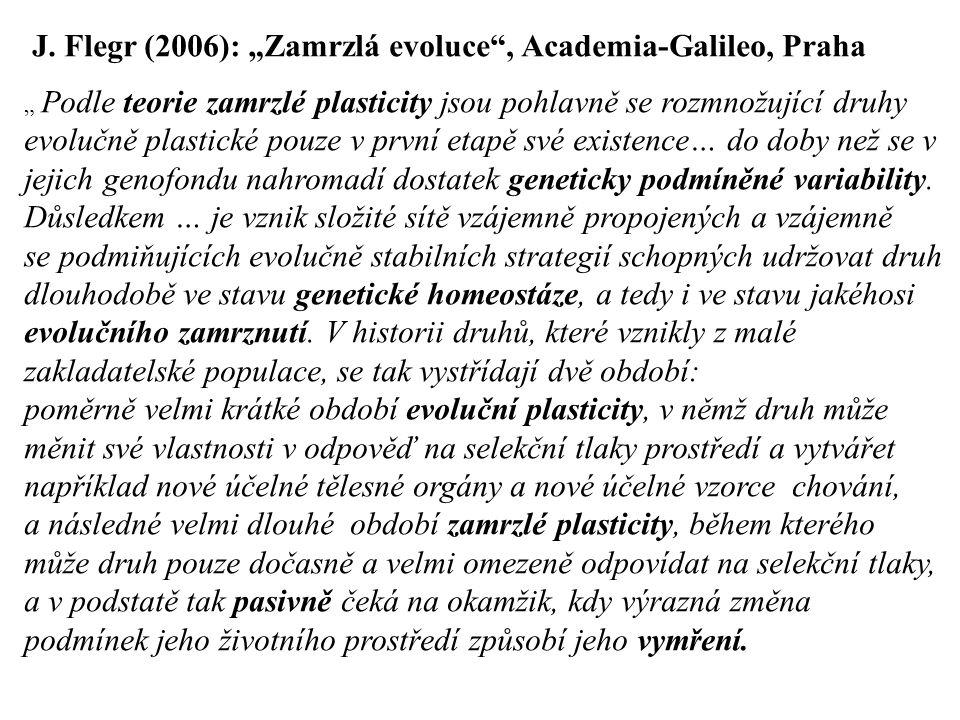 """J. Flegr (2006): """"Zamrzlá evoluce"""", Academia-Galileo, Praha """" Podle teorie zamrzlé plasticity jsou pohlavně se rozmnožující druhy evolučně plastické p"""