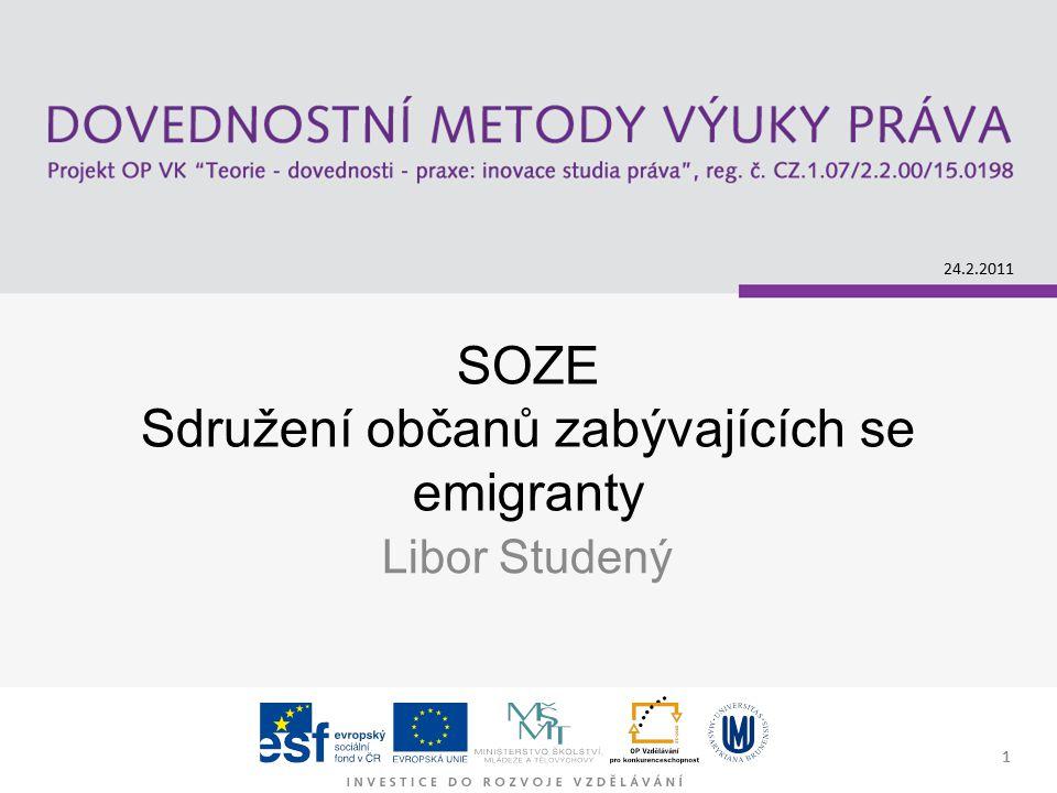 1 SOZE Sdružení občanů zabývajících se emigranty Libor Studený 24.2.2011 1