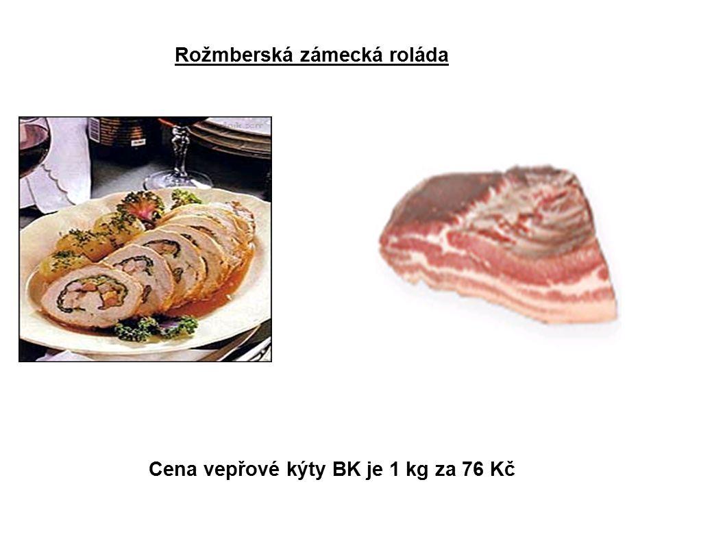 Rožmberská zámecká roláda Cena vepřové kýty BK je 1 kg za 76 Kč