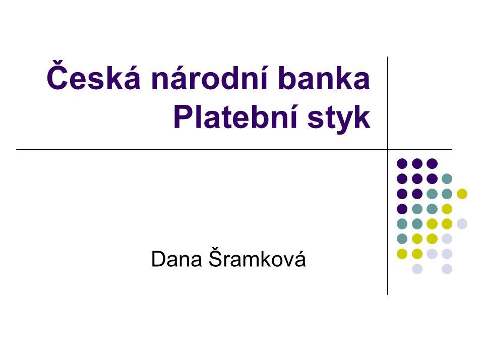 Česká národní banka Platební styk Dana Šramková